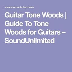 Guitar Tone Woods   Guide To Tone Woods for Guitars – SoundUnlimited