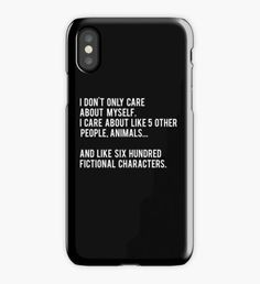 I Don't Only Care About Myself. I Care About Like 5 Other People, Animals And Like Six Hundred Fictional Characters - Black iPhone Case Nerd Problems, Fangirl Problems, Funny Phone Cases, Iphone Case Covers, Funny Relatable Memes, Funny Jokes, Dawn Quotes, Book Memes, Funny Messages