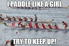 I PADDLE LIKE A GIRL TRY TO KEEP UP!  BGC Stormy Dragons (based in Hong Kong) at CCWC 2014, Ravenna, Italy