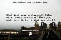 "Daily Writing Prompt: ""What does your protagonist think of a formal education? Have you made sure it isn't what you think?"" #writing #prompts #creative #creativity #exercises"