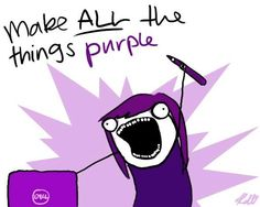 Make all things purple quote via www.Facebook.com/PurpleIsWho