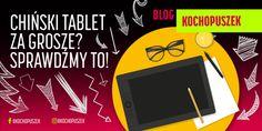 Chiński tablet za grosze? Sprawdźmy to! – Blog Kochopuszek