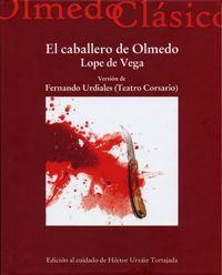 El caballero de Olmedo, de Lope de Vega / versión de Fernando Urdiales (Teatro Corsario) ; edición de Héctor Urzáiz Tortajada - Valladolid : Universidad de Valladolid ; Olmedo : Ayuntamiento de Olmedo, 2012
