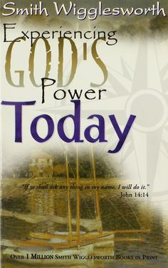 smith wigglesworth on manifesting the power of god walking in gods anointing
