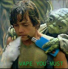 Yes, vape you must