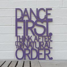 Dance first. Think after. LOVE LOVE LOVE! Buy at SpunkyFluff Etsy Shop