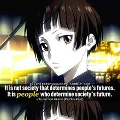 """It is not society that determines people's futures. It is people who determine society's future"""