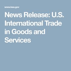 News Release: U.S. International Trade in Goods and Services