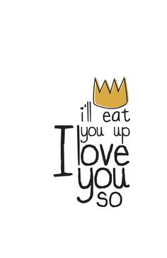 i'll eat you up. Nates favorite book of all time, would be cute to make as a printable.