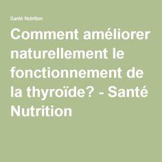 Comment améliorer naturellement le fonctionnement de la thyroïde? - Santé Nutrition