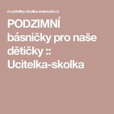 PODZIMNÍ básničky pro naše dětičky :: Ucitelka-skolka Paper Birds, Word Of The Day, Nasa, Kindergarten, Activities, Words, School, Halloween, Creative