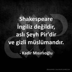 Shakespeare İngiliz değildir, aslı Şeyh Pir'dir ve gizli müslümandır. :-)  - Kadir Mısırlıoğlu  #beyaztv #ramazansohbetleri #show #shakespeare #kadirmısırlıoğlu #sözler #anlamlısözler #güzelsözler #alıntı #mizah #matrak #komik #espri #şaka #gırgır #komiksözler #augsburg #münchen #munich #stuttgart #frankfurt #istanbul #ankara #izmir