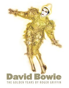 The front cover of Roger Griffin's  encyclopaedia of Bowie's golden decade 1970-1980. Microscopic detail, rare images and exquisite design. Available August 2016 www.bowiegoldenyears.com