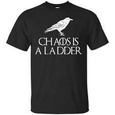 Game Of Thrones T shirts Chaos Is A Ladder Hoodies Sweatshirts