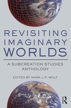 Revisiting imaginary worlds : a subcreation studies anthology / edited by Mark J. P. Wolf  +info: https://www.routledge.com/Revisiting-Imaginary-Worlds-A-Subcreation-Studies-Anthology/Wolf/p/book/9781138942059