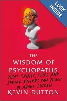 The Wisdom of Psychopaths: What Saints, Spies, and Serial Killers Can Teach Us About Success: Kevin Dutton: 9780374291358: Amazon.com: Books...