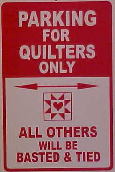 Parking For Quilters Only all others will be basted & tied