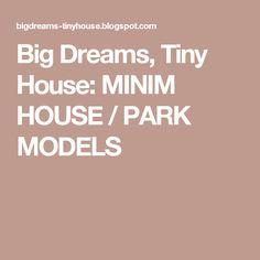 Big Dreams, Tiny House: MINIM HOUSE / PARK MODELS