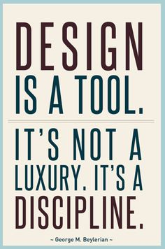 """""""El diseño es una herramienta, no es un lujoso, es una disciplina"""""""
