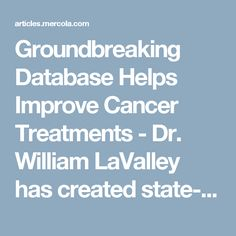 Groundbreaking Database Helps Improve Cancer Treatments - Dr. William LaValley has created state-of-the-art databases of tens of thousands of studies covering the molecular biology of cancer and the anti-cancer benefits of nutritional supplements and repurposed drugs.