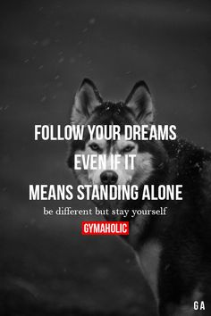 http://www.swagscent.com/ Follow Your Dreams Even If It Means Standing Alone Be different, but stay yourself. http://www.gymaholic.co