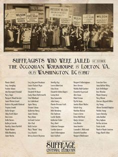 Suffragists who were jailed at either the Occoquan workhouse in Lorton, VA or in Washington DC in 1917.  Thank you, sisters.  ‎100 years ago today, there was a massive women's suffrage movement march in DC. The mistreatment of these activists by the crowd led to increased attention for their cause. I am grateful for and humbled by their courage. (BTW...Woodrow Wilson was a prick.)
