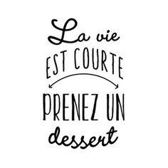 La vie est courte. Prenez un dessert.