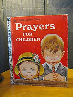 Little Golden Book Prayers For Children--my earliest memory of prayer is from this book...