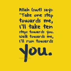 """In-your-face Poster Allah (swt) says: """"take one step towards me, ill take ten steps towards you. walk towards me, ... by Hadith Qudsi #34360 - Behappy.me"""
