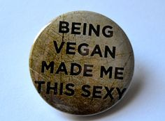 Being Vegan Made Me This Sexy 1.25'' pinback button badge by bohemianapothecarium, $1.50