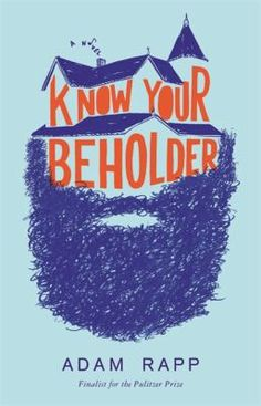 Know Your Beholder : A Novel by Adam Rapp