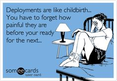 Deployments are like childbirth... You have to forget how painful they are before your ready for the next...