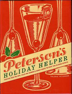Petersons Holiday Helper: Festive Pick-Me-Ups, Calm-Me-Downs, and Handy Hints to Keep You in Good Spirits by Valerie Peterson 0307395464 9780307395467 Festive Cocktails, Christmas Cocktails, Vintage Cocktails, Vintage Advertisements, Vintage Ads, Vintage Ephemera, Vintage Stuff, Vintage Books, Cocktail Illustration
