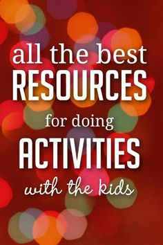 The best products and supplies to use, as well as the best places to find activities
