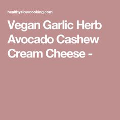 Vegan Garlic Herb Avocado Cashew Cream Cheese -