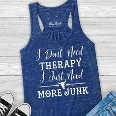 I Don't Need Therapy Just Need More Junk Tank Top