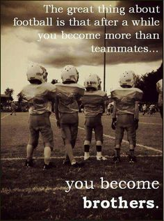 The great thing about football is that after a while you become more than teammates. Inspirational football quotes for high school athletes. Football Mom Quotes, Team Mom Football, Inspirational Football Quotes, Football Motivation, Football Coach Gifts, Football Banquet, Youth Football, Football Memes, School Football