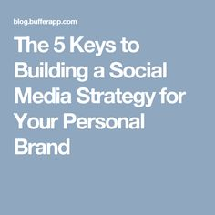 The 5 Keys to Building a Social Media Strategy for Your Personal Brand
