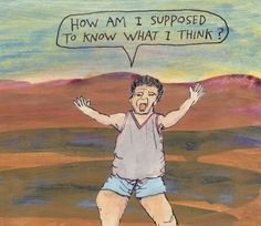 How am I supposed to know what I think? – Michael Lipsey