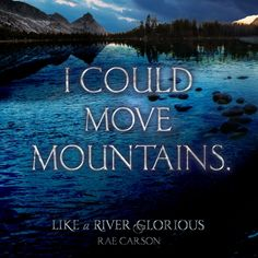 LIKE A RIVER GLORIOUS Quote #2