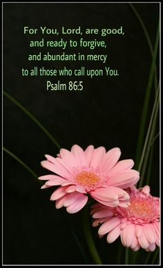 #Psalm 86:5...More at http://beliefpics.christianpost.com/  #flower #abundant #mercy #forgive #bible
