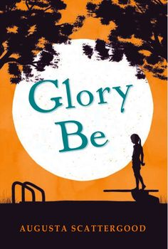 Glory Be by Augusta Scattergood.  dekalb library has copies