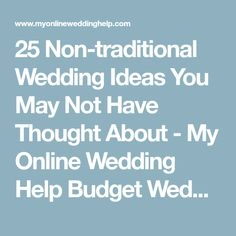 25 Non-traditional Wedding Ideas You May Not Have Thought About - My Online Wedding Help Budget Wedding Blog