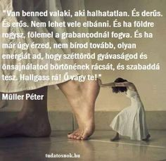 Müller Péter jó tanácsa 😉 Some Good Quotes, Self Love Quotes, Quotes To Live By, Life Quotes, Favorite Quotes, Best Quotes, Funny Quotes, Positive Quotes, Motivational Quotes