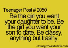 not just for teenagers to aspire to, but good for me to remember as well