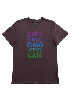 Sorry I Have Plans With My Cats: Hand Printed Organic Cotton Original Mushpa + Mensa Designer T-Shirt My Daughter Birthday, To My Daughter, Custom Fonts, Recycle Plastic Bottles, Cool Shirts, Organic Cotton, How To Plan, Printed, Trending Outfits