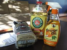 BRING WOOD BACK TO LIFE What You Need: Murphy's Oil Soap Howard Orange Oil (or other orange oil furniture polish) Grade #0000 Steel Wool Soft Rags