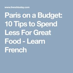 Paris on a Budget: 10 Tips to Spend Less For Great Food - Learn French