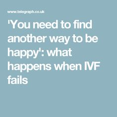 'You need to find another way to be happy': what happens when IVF fails