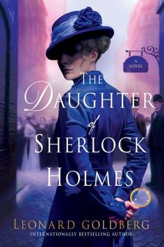 From USA Today and internationally bestselling author Leonard Goldberg comes a new thrilling tale of Sherlock Holmes' daughter and her companion Dr. as they investigate a murder at the highest levels of British society. I Love Books, New Books, Good Books, Books To Read, Reading Books, Sherlock Holmes Book, Sherlock Bbc, Mrs Hudson, Mystery Novels